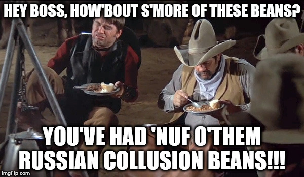 blazing farts and beans | HEY BOSS, HOW'BOUT S'MORE OF THESE BEANS? YOU'VE HAD 'NUF O'THEM RUSSIAN COLLUSION BEANS!!! | image tagged in blazing farts and beans | made w/ Imgflip meme maker