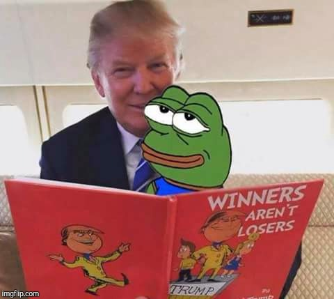 Winners aren't Losers | . | image tagged in memes,dank memes,donald trump,maga,pepe the frog | made w/ Imgflip meme maker
