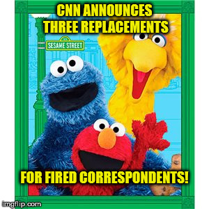 CNN ANNOUNCES THREE REPLACEMENTS FOR FIRED CORRESPONDENTS! | image tagged in elmo and friends | made w/ Imgflip meme maker