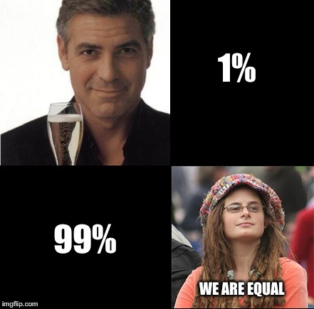 1% 99% WE ARE EQUAL | image tagged in two liberals | made w/ Imgflip meme maker