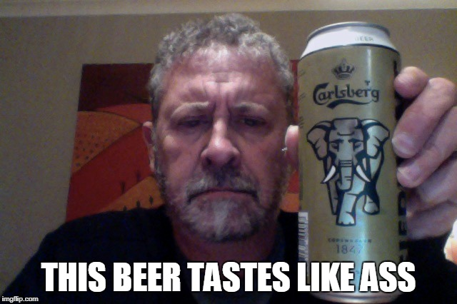 THIS BEER TASTES LIKE ASS | made w/ Imgflip meme maker