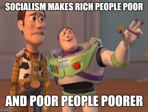 X, X Everywhere Meme | SOCIALISM MAKES RICH PEOPLE POOR AND POOR PEOPLE POORER | image tagged in memes,x,x everywhere,x x everywhere | made w/ Imgflip meme maker