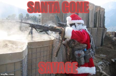 Hohoho Meme | SANTA GONE SAVAGE | image tagged in memes,hohoho | made w/ Imgflip meme maker
