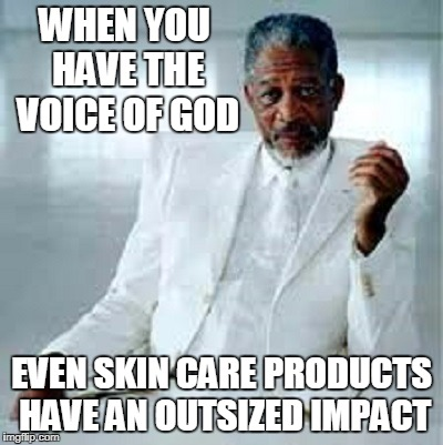WHEN YOU HAVE THE VOICE OF GOD EVEN SKIN CARE PRODUCTS HAVE AN OUTSIZED IMPACT | made w/ Imgflip meme maker