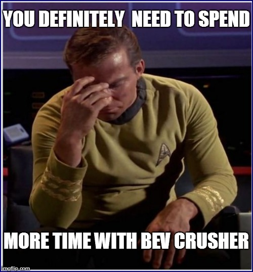 YOU DEFINITELY  NEED TO SPEND MORE TIME WITH BEV CRUSHER | made w/ Imgflip meme maker