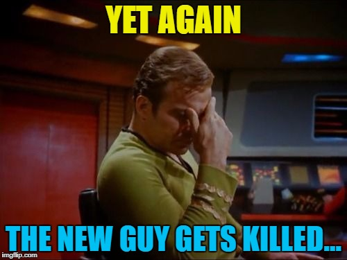 The old guys were new guys once I suppose... :) | YET AGAIN THE NEW GUY GETS KILLED... | image tagged in captain kirk facepalm,memes,star trek red shirts,star trek,tv,science fiction | made w/ Imgflip meme maker