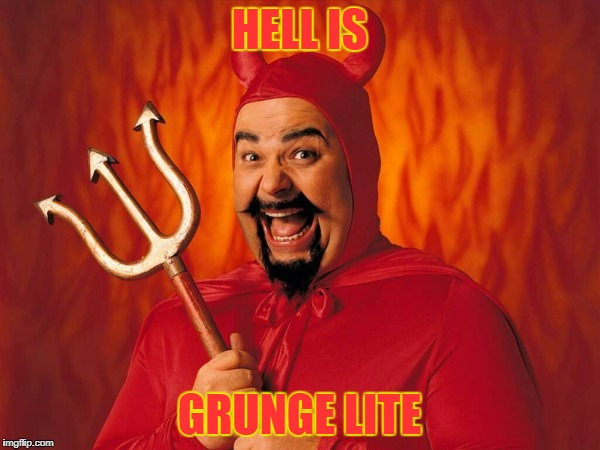 HELL IS GRUNGE LITE | made w/ Imgflip meme maker