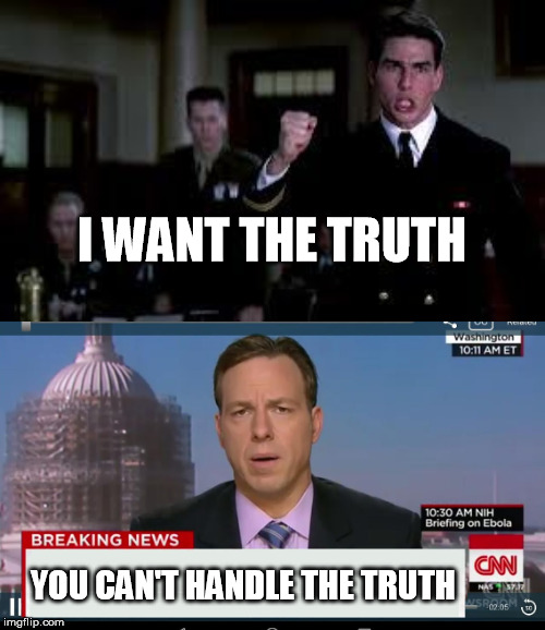 What is the truth any more? | I WANT THE TRUTH YOU CAN'T HANDLE THE TRUTH | image tagged in memes,a few good men,truth,cnn | made w/ Imgflip meme maker