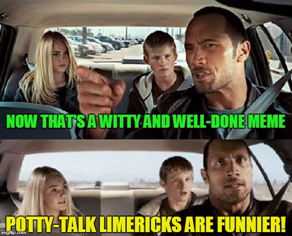 NOW THAT'S A WITTY AND WELL-DONE MEME POTTY-TALK LIMERICKS ARE FUNNIER! | made w/ Imgflip meme maker