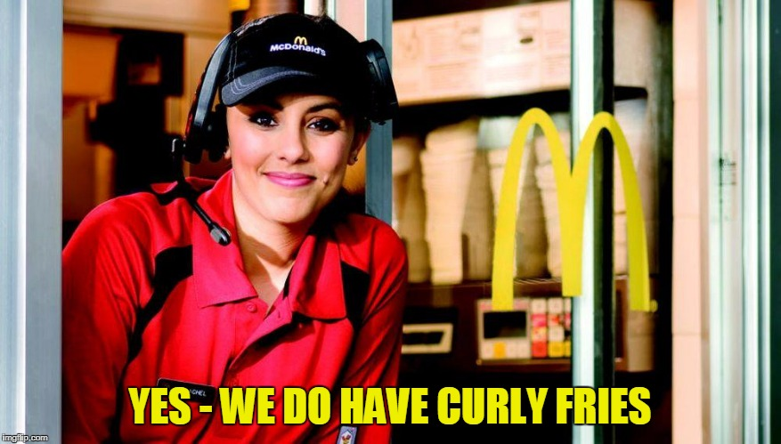 YES - WE DO HAVE CURLY FRIES | made w/ Imgflip meme maker