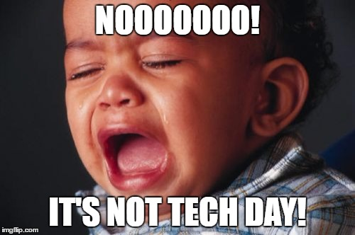 Unhappy Baby | NOOOOOOO! IT'S NOT TECH DAY! | image tagged in memes,unhappy baby | made w/ Imgflip meme maker