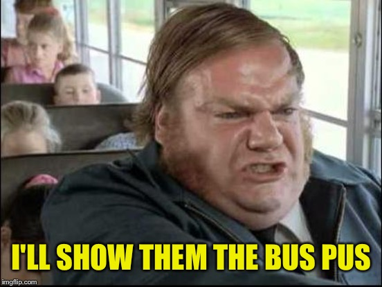 I'LL SHOW THEM THE BUS PUS | made w/ Imgflip meme maker