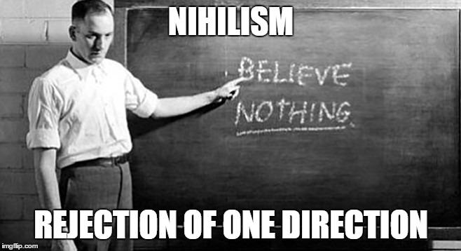 NIHILISM REJECTION OF ONE DIRECTION | image tagged in memes,nihilism,a real punny guy | made w/ Imgflip meme maker