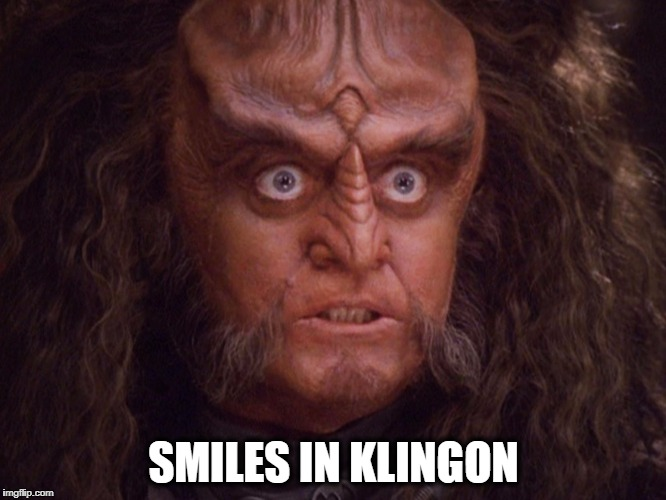 SMILES IN KLINGON | image tagged in klingon,klingon warrior | made w/ Imgflip meme maker
