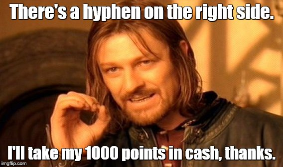 One Does Not Simply Meme | There's a hyphen on the right side. I'll take my 1000 points in cash, thanks. | image tagged in memes,one does not simply | made w/ Imgflip meme maker
