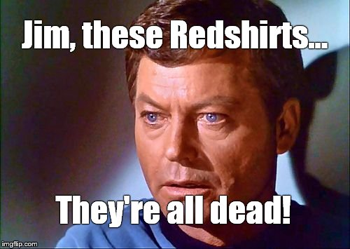 mccoy startled | Jim, these Redshirts... They're all dead! | image tagged in mccoy startled | made w/ Imgflip meme maker