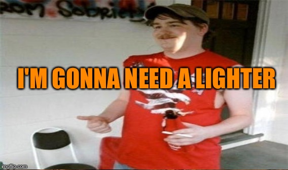 I'M GONNA NEED A LIGHTER | made w/ Imgflip meme maker