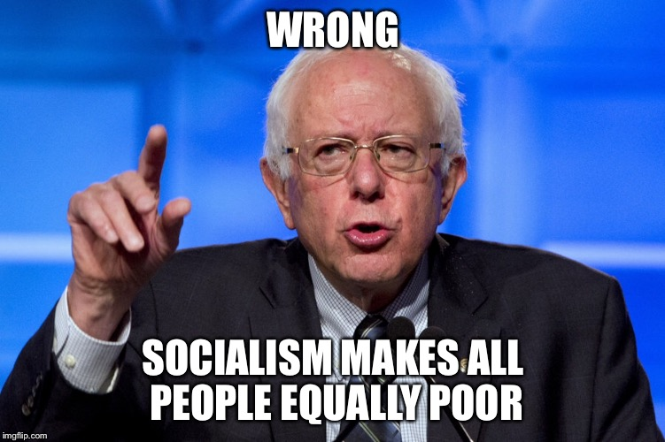 WRONG SOCIALISM MAKES ALL PEOPLE EQUALLY POOR | made w/ Imgflip meme maker