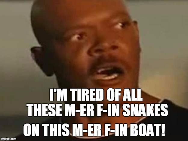 I'M TIRED OF ALL THESE M-ER F-IN SNAKES ON THIS M-ER F-IN BOAT! | made w/ Imgflip meme maker