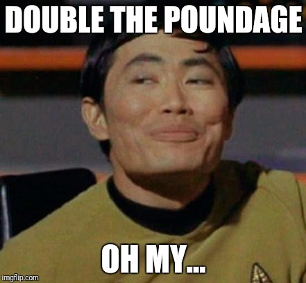 DOUBLE THE POUNDAGE OH MY... | made w/ Imgflip meme maker