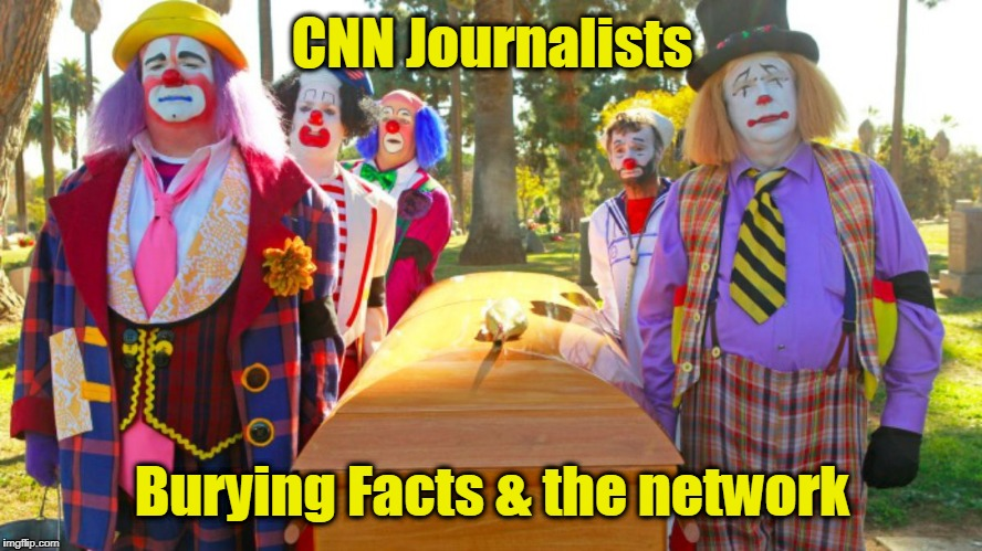 CNN Journalists Burying Facts & the network | image tagged in clowns with casket | made w/ Imgflip meme maker