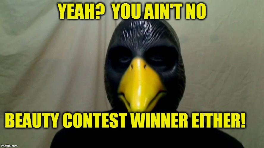 YEAH?  YOU AIN'T NO BEAUTY CONTEST WINNER EITHER! | made w/ Imgflip meme maker