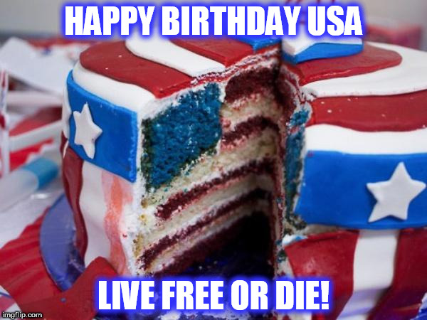 HAPPY BIRTHDAY USA LIVE FREE OR DIE! | image tagged in flag cake | made w/ Imgflip meme maker