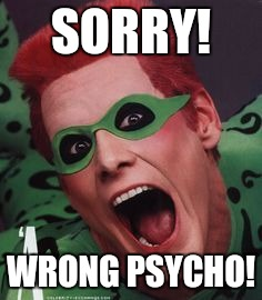 SORRY! WRONG PSYCHO! | made w/ Imgflip meme maker