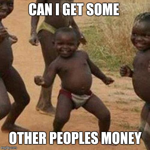 Third World Success Kid Meme | CAN I GET SOME OTHER PEOPLES MONEY | image tagged in memes,third world success kid | made w/ Imgflip meme maker