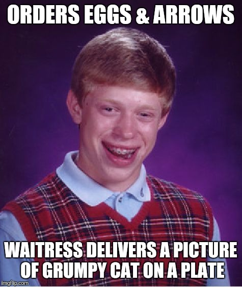 Bad Luck Brian Meme | ORDERS EGGS & ARROWS WAITRESS DELIVERS A PICTURE OF GRUMPY CAT ON A PLATE | image tagged in memes,bad luck brian | made w/ Imgflip meme maker