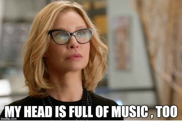 Callista Flockhart | MY HEAD IS FULL OF MUSIC , TOO | image tagged in callista flockhart | made w/ Imgflip meme maker