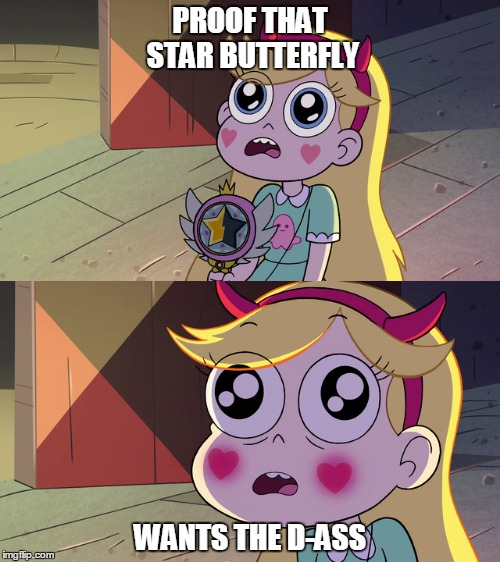 PROOF THAT STAR BUTTERFLY WANTS THE D-ASS | image tagged in disney,star vs the forces of evil,memes | made w/ Imgflip meme maker