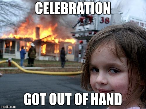Disaster Girl Meme | CELEBRATION GOT OUT OF HAND | image tagged in memes,disaster girl | made w/ Imgflip meme maker