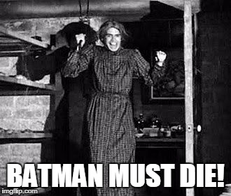 BATMAN MUST DIE! | made w/ Imgflip meme maker