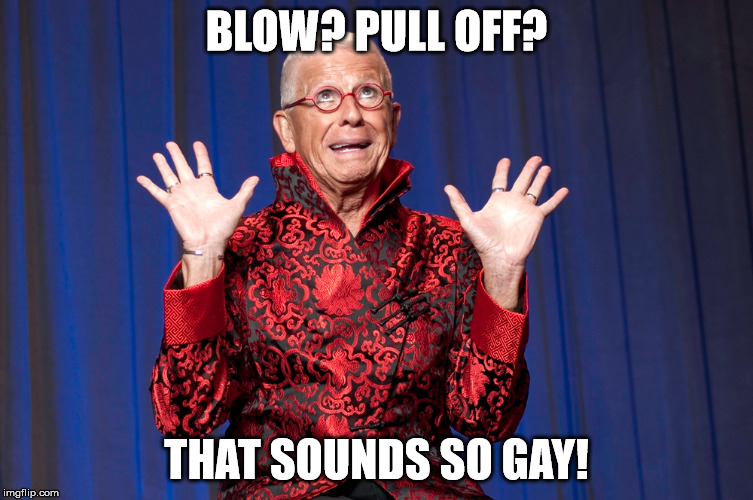 BLOW? PULL OFF? THAT SOUNDS SO GAY! | made w/ Imgflip meme maker