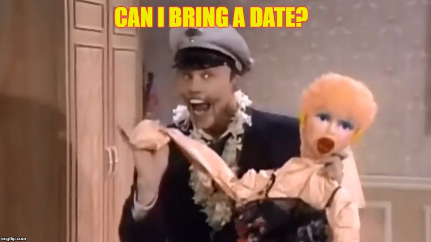 CAN I BRING A DATE? | made w/ Imgflip meme maker