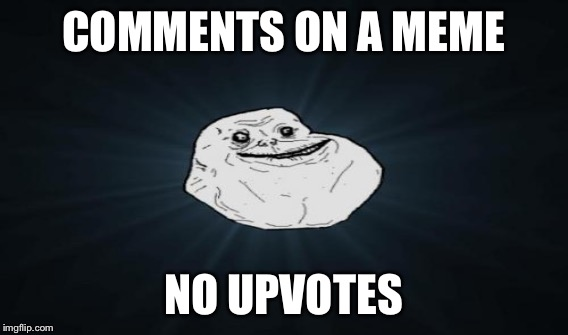 COMMENTS ON A MEME NO UPVOTES | made w/ Imgflip meme maker