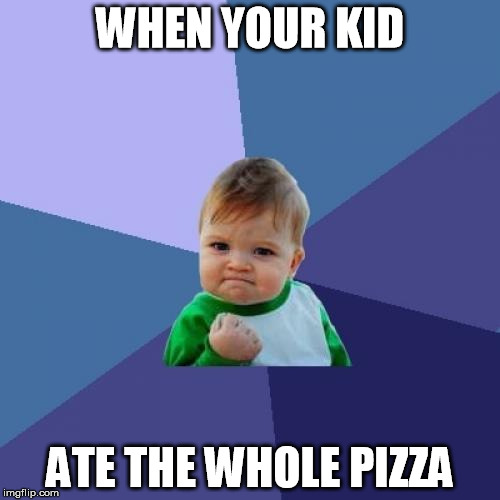 Success Kid Meme | WHEN YOUR KID ATE THE WHOLE PIZZA | image tagged in memes,success kid | made w/ Imgflip meme maker