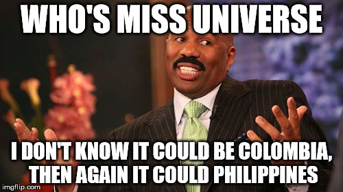 Steve Harvey | WHO'S MISS UNIVERSE I DON'T KNOW IT COULD BE COLOMBIA, THEN AGAIN IT COULD PHILIPPINES | image tagged in memes,steve harvey,miss universe 2015 | made w/ Imgflip meme maker