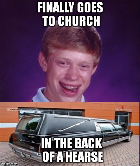 Bad Luck Brian | image tagged in memes,bad luck brian | made w/ Imgflip meme maker