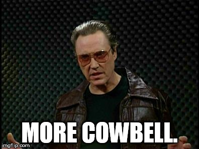 MORE COWBELL. | made w/ Imgflip meme maker