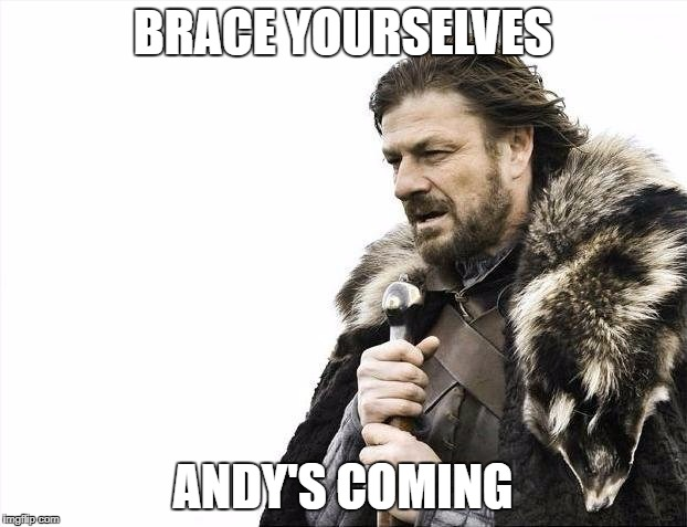 Brace Yourselves X is Coming Meme | BRACE YOURSELVES ANDY'S COMING | image tagged in memes,brace yourselves x is coming | made w/ Imgflip meme maker