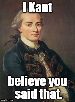 I Kant believe you said that. | made w/ Imgflip meme maker