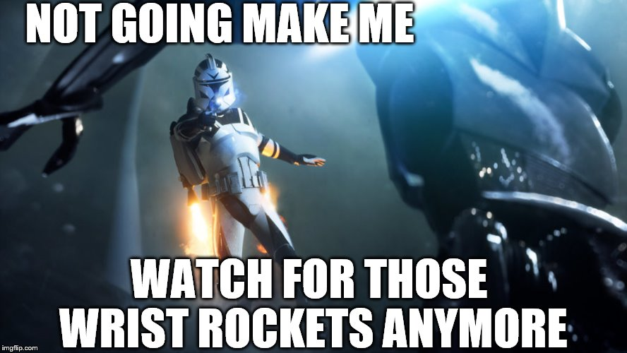 Counter Wrist Rocket | NOT GOING MAKE ME WATCH FOR THOSE WRIST ROCKETS ANYMORE | image tagged in star wars battlefront ii,wrist rockets,clone trooper,counter | made w/ Imgflip meme maker