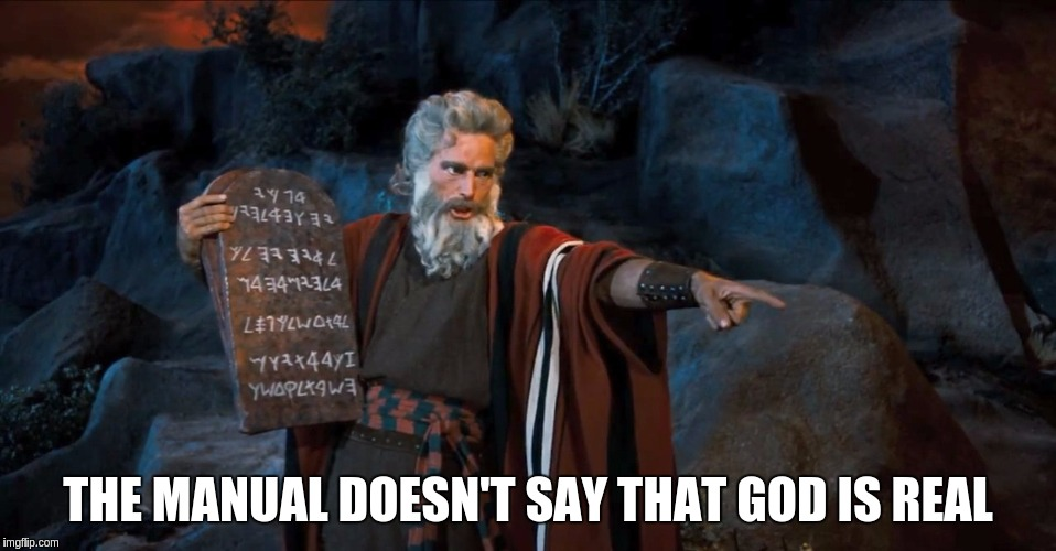 RTFM | THE MANUAL DOESN'T SAY THAT GOD IS REAL | image tagged in rtfm | made w/ Imgflip meme maker