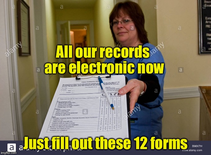 Welcome to our paperless office | All our records are electronic now Just fill out these 12 forms | image tagged in memes,forms | made w/ Imgflip meme maker