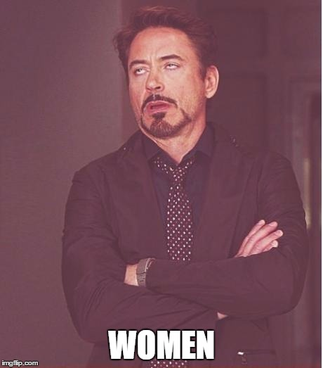 Face You Make Robert Downey Jr Meme | WOMEN | image tagged in memes,face you make robert downey jr | made w/ Imgflip meme maker