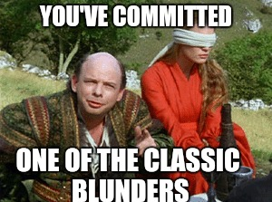 YOU'VE COMMITTED ONE OF THE CLASSIC BLUNDERS | made w/ Imgflip meme maker