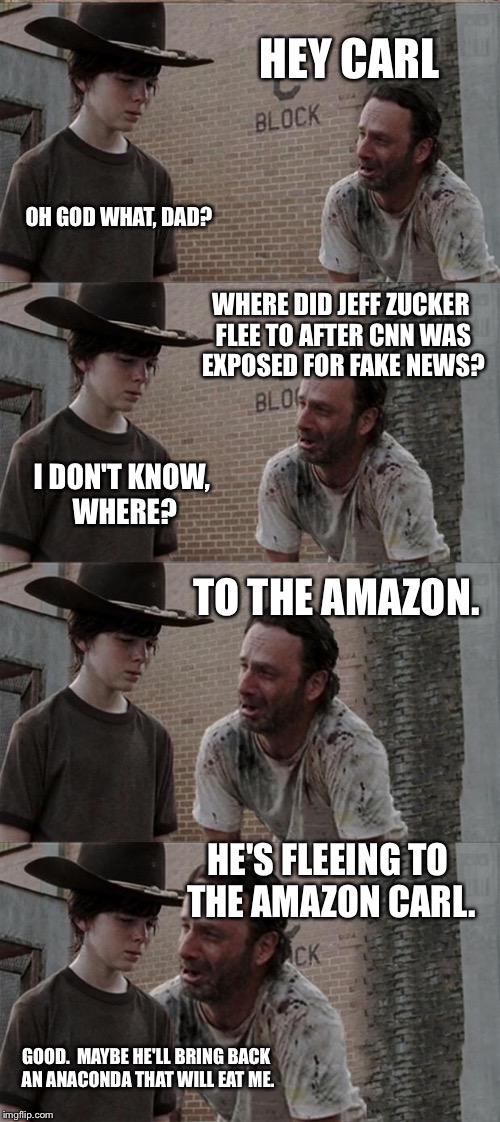 Rick and Carl Long Meme | HEY CARL OH GOD WHAT, DAD? WHERE DID JEFF ZUCKER FLEE TO AFTER CNN WAS EXPOSED FOR FAKE NEWS? I DON'T KNOW, WHERE? TO THE AMAZON. HE'S FLEEI | image tagged in memes,rick and carl long | made w/ Imgflip meme maker