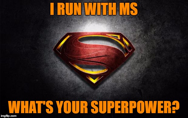 superman logo | I RUN WITH MS WHAT'S YOUR SUPERPOWER? | image tagged in superman logo | made w/ Imgflip meme maker